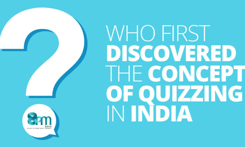 Who first discovered the concept of quizzing in India