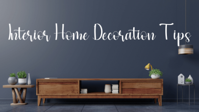Photo of Latest Home Interior Decoration Tips 2021