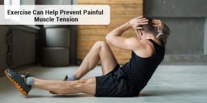 Exercise Can Help Prevent Painful Muscle Tension