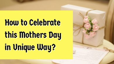 Photo of How to Celebrate this Mothers Day in Unique Way ?