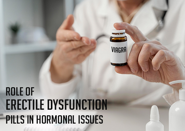 Role of erectile dysfunction pills in hormonal issues behind ED